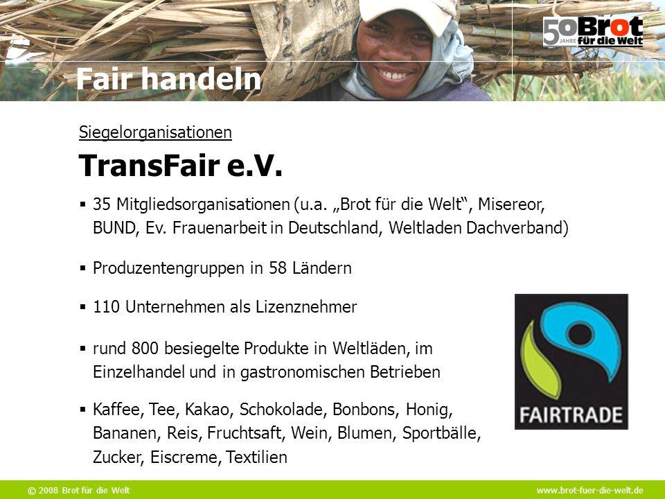 """© 2008 Brot für die Weltwww.brot-fuer-die-welt.de Fair handeln  Produzentengruppen in 58 Ländern  35 Mitgliedsorganisationen (u.a. """"Brot für die Wel"""