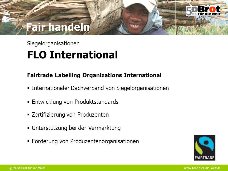 © 2008 Brot für die Weltwww.brot-fuer-die-welt.de Fair handeln  Zertifizierung von Produzenten Fairtrade Labelling Organizations International  Inte