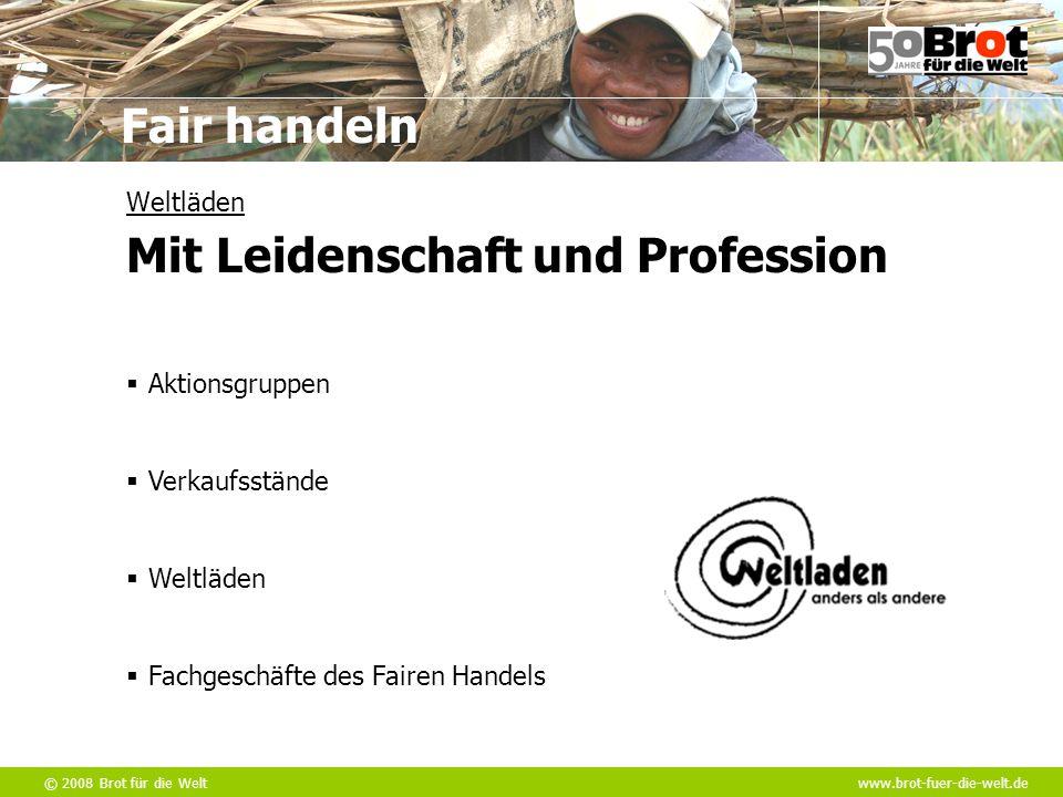 © 2008 Brot für die Weltwww.brot-fuer-die-welt.de Fair handeln  Aktionsgruppen  Verkaufsstände  Weltläden  Fachgeschäfte des Fairen Handels Weltlä