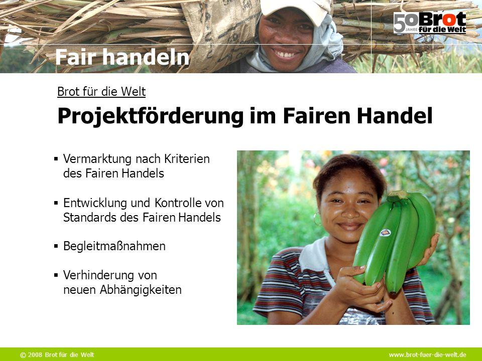 © 2008 Brot für die Weltwww.brot-fuer-die-welt.de Fair handeln  Vermarktung nach Kriterien des Fairen Handels  Entwicklung und Kontrolle von Standar