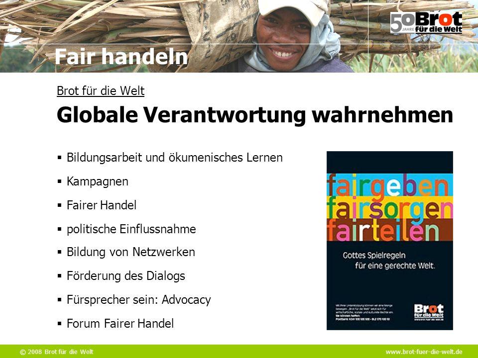 © 2008 Brot für die Weltwww.brot-fuer-die-welt.de Fair handeln  politische Einflussnahme  Bildung von Netzwerken  Fairer Handel  Bildungsarbeit un