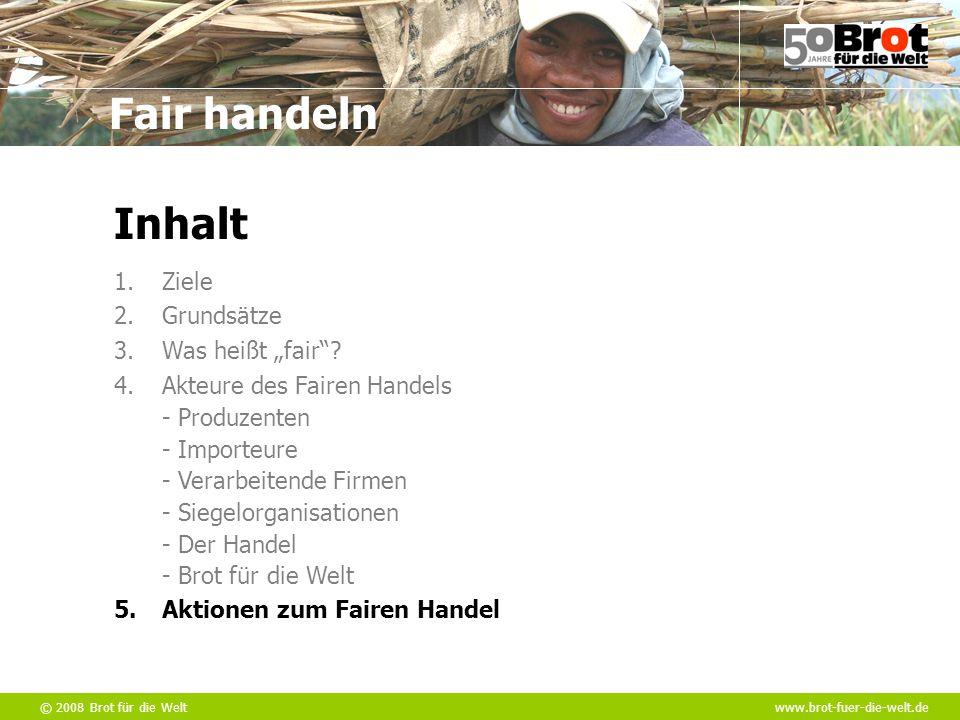 """© 2008 Brot für die Weltwww.brot-fuer-die-welt.de Fair handeln Inhalt 1.Ziele 2.Grundsätze 3.Was heißt """"fair""""? 4.Akteure des Fairen Handels - Produzen"""