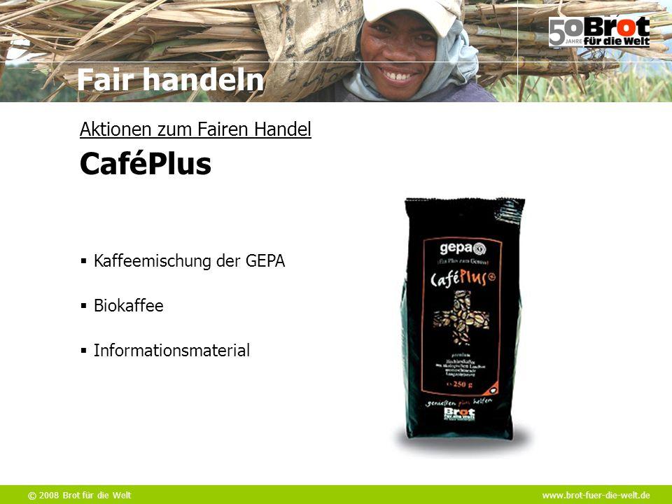 © 2008 Brot für die Weltwww.brot-fuer-die-welt.de Fair handeln  Kaffeemischung der GEPA Aktionen zum Fairen Handel CaféPlus  Biokaffee  Information