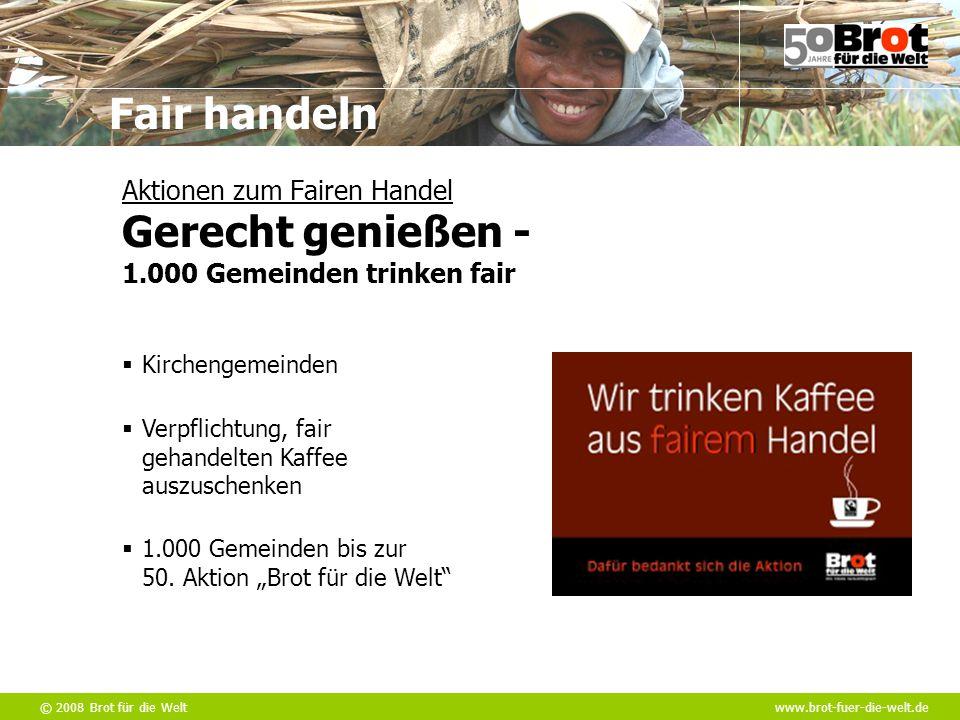 """© 2008 Brot für die Weltwww.brot-fuer-die-welt.de Fair handeln  Kirchengemeinden  1.000 Gemeinden bis zur 50. Aktion """"Brot für die Welt""""  Verpflich"""