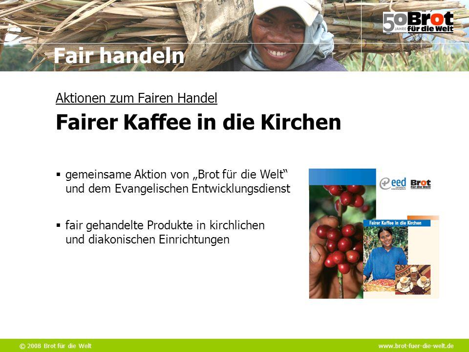"""© 2008 Brot für die Weltwww.brot-fuer-die-welt.de Fair handeln  gemeinsame Aktion von """"Brot für die Welt"""" und dem Evangelischen Entwicklungsdienst Ak"""