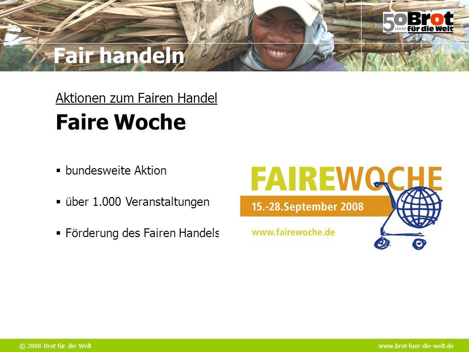 © 2008 Brot für die Weltwww.brot-fuer-die-welt.de Fair handeln  über 1.000 Veranstaltungen Aktionen zum Fairen Handel Faire Woche  bundesweite Aktio