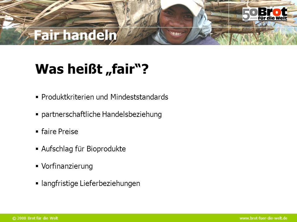 """© 2008 Brot für die Weltwww.brot-fuer-die-welt.de Fair handeln Was heißt """"fair""""?  faire Preise  partnerschaftliche Handelsbeziehung  Produktkriteri"""