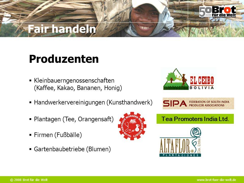 © 2008 Brot für die Weltwww.brot-fuer-die-welt.de Fair handeln  Kleinbauerngenossenschaften (Kaffee, Kakao, Bananen, Honig)  Handwerkervereinigungen