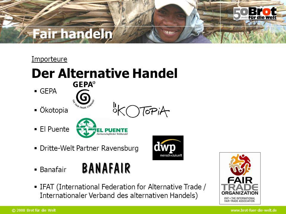 © 2008 Brot für die Weltwww.brot-fuer-die-welt.de Fair handeln  IFAT (International Federation for Alternative Trade / Internationaler Verband des al