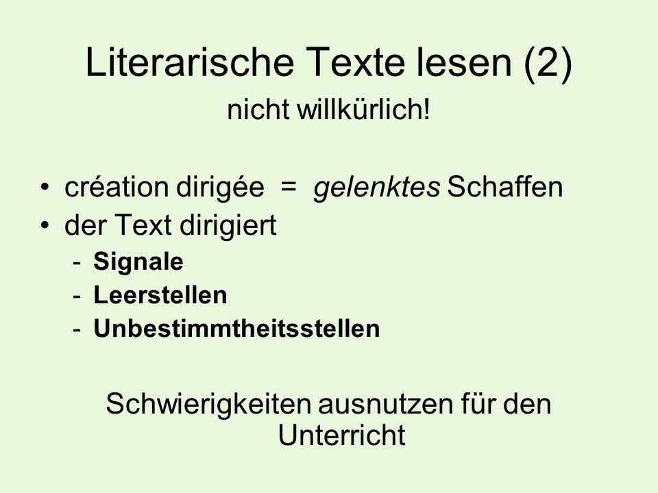 Literarische Texte lesen (2) nicht willkürlich! création dirigée = gelenktes Schaffen der Text dirigiert -Signale -Leerstellen -Unbestimmtheitsstellen