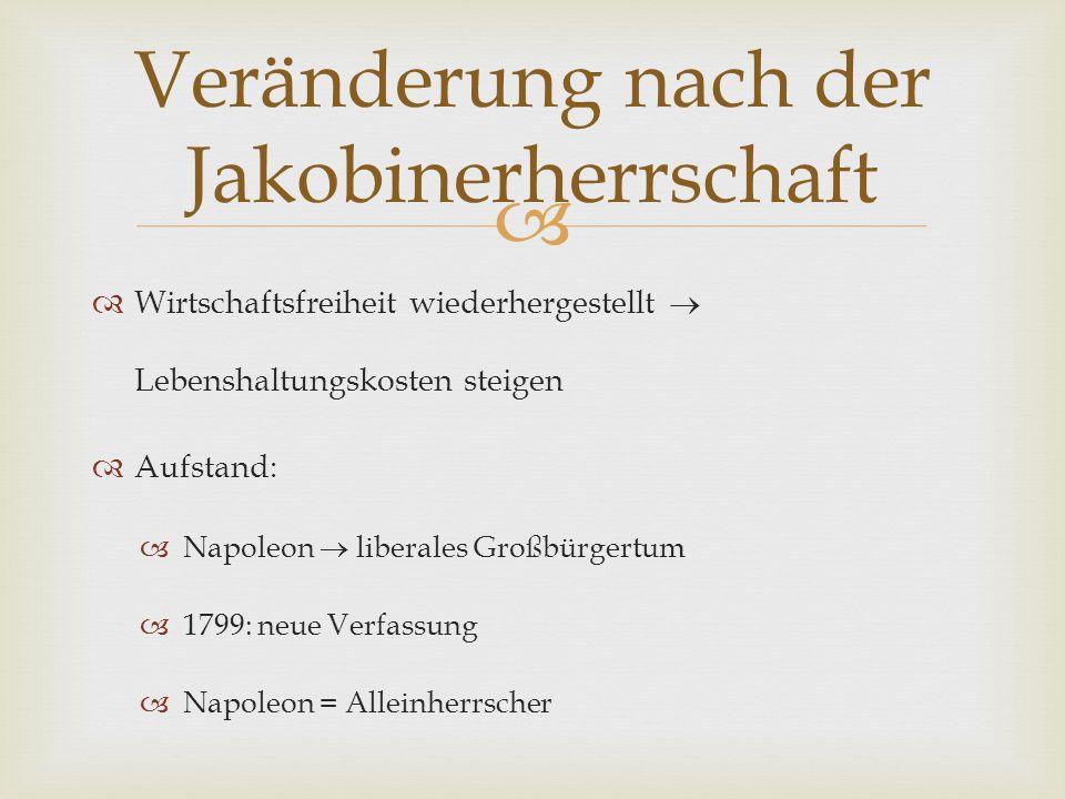   Wirtschaftsfreiheit wiederhergestellt  Lebenshaltungskosten steigen  Aufstand:  Napoleon  liberales Großbürgertum  1799: neue Verfassung  Na