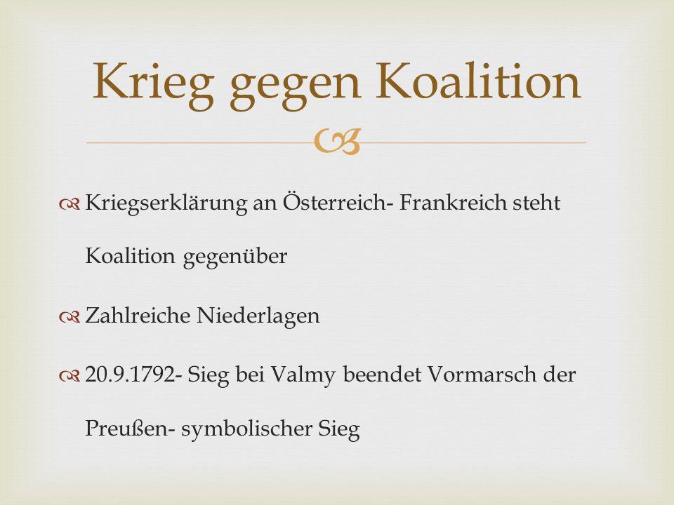   Kriegserklärung an Österreich- Frankreich steht Koalition gegenüber  Zahlreiche Niederlagen  20.9.1792- Sieg bei Valmy beendet Vormarsch der Pre