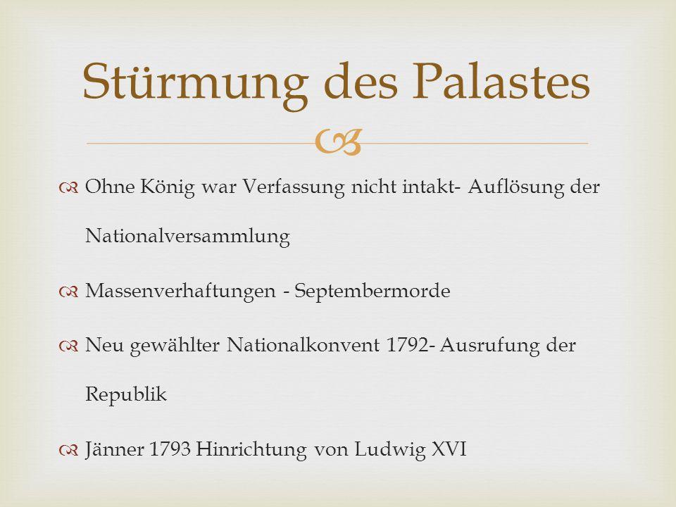   Ohne König war Verfassung nicht intakt- Auflösung der Nationalversammlung  Massenverhaftungen - Septembermorde  Neu gewählter Nationalkonvent 17