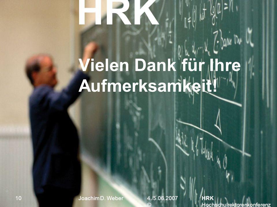 HRK 4./5.06.2007 © HRK Hochschulrektorenkonferenz 10 Vielen Dank für Ihre Aufmerksamkeit.
