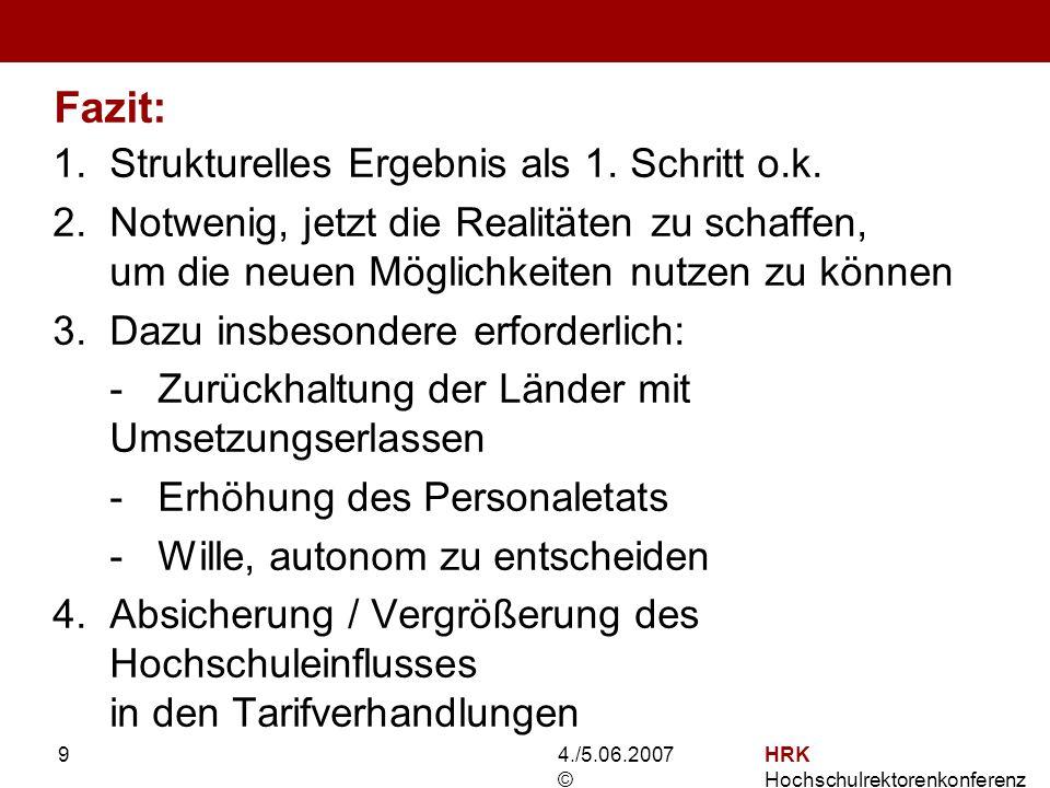 4./5.06.2007 © HRK Hochschulrektorenkonferenz 9 Fazit: 1.Strukturelles Ergebnis als 1.