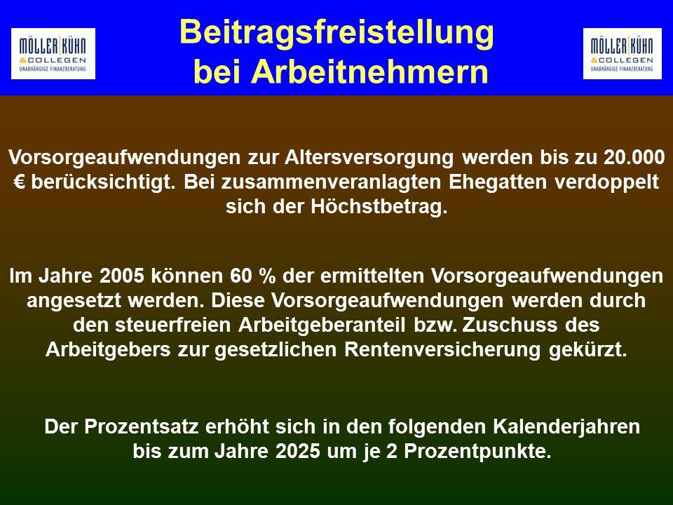 Beitragsfreistellung bei Arbeitnehmern Im Jahre 2005 können 60 % der ermittelten Vorsorgeaufwendungen angesetzt werden.