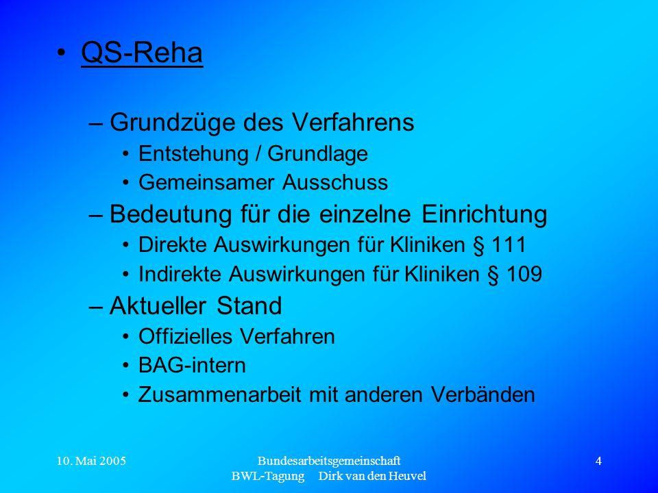 10. Mai 2005Bundesarbeitsgemeinschaft BWL-Tagung Dirk van den Heuvel 4 QS-Reha –Grundzüge des Verfahrens Entstehung / Grundlage Gemeinsamer Ausschuss