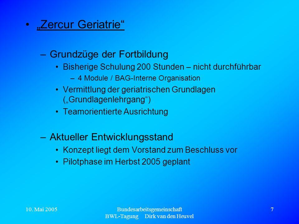 """10. Mai 2005Bundesarbeitsgemeinschaft BWL-Tagung Dirk van den Heuvel 7 """"Zercur Geriatrie"""" –Grundzüge der Fortbildung Bisherige Schulung 200 Stunden –"""