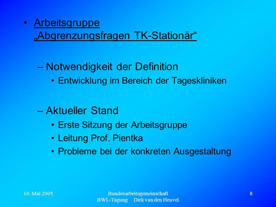 """10. Mai 2005Bundesarbeitsgemeinschaft BWL-Tagung Dirk van den Heuvel 8 Arbeitsgruppe """"Abgrenzungsfragen TK-Stationär"""" –Notwendigkeit der Definition En"""