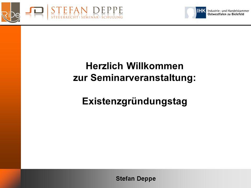 Stefan Deppe Herzlich Willkommen zur Seminarveranstaltung: Existenzgründungstag