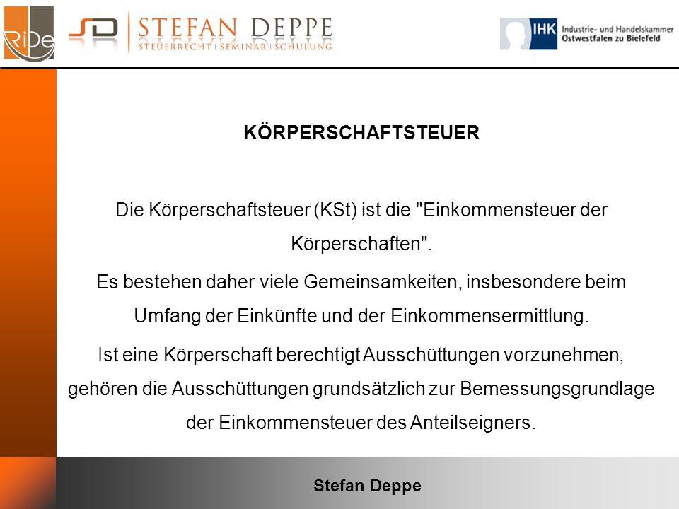 Stefan Deppe KÖRPERSCHAFTSTEUER Die Körperschaftsteuer (KSt) ist die