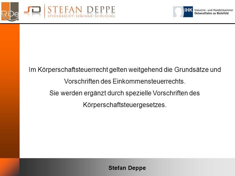 Stefan Deppe Im Körperschaftsteuerrecht gelten weitgehend die Grundsätze und Vorschriften des Einkommensteuerrechts. Sie werden ergänzt durch speziell