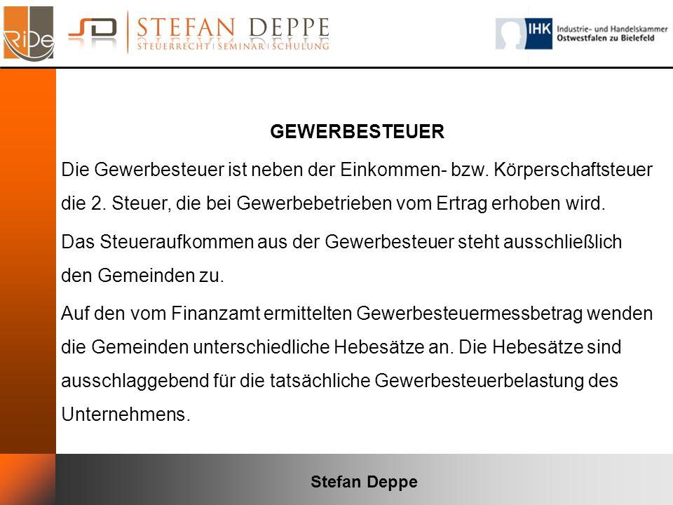 Stefan Deppe GEWERBESTEUER Die Gewerbesteuer ist neben der Einkommen- bzw. Körperschaftsteuer die 2. Steuer, die bei Gewerbebetrieben vom Ertrag erhob