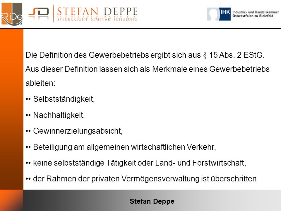 Stefan Deppe Die Definition des Gewerbebetriebs ergibt sich aus § 15 Abs. 2 EStG. Aus dieser Definition lassen sich als Merkmale eines Gewerbebetriebs