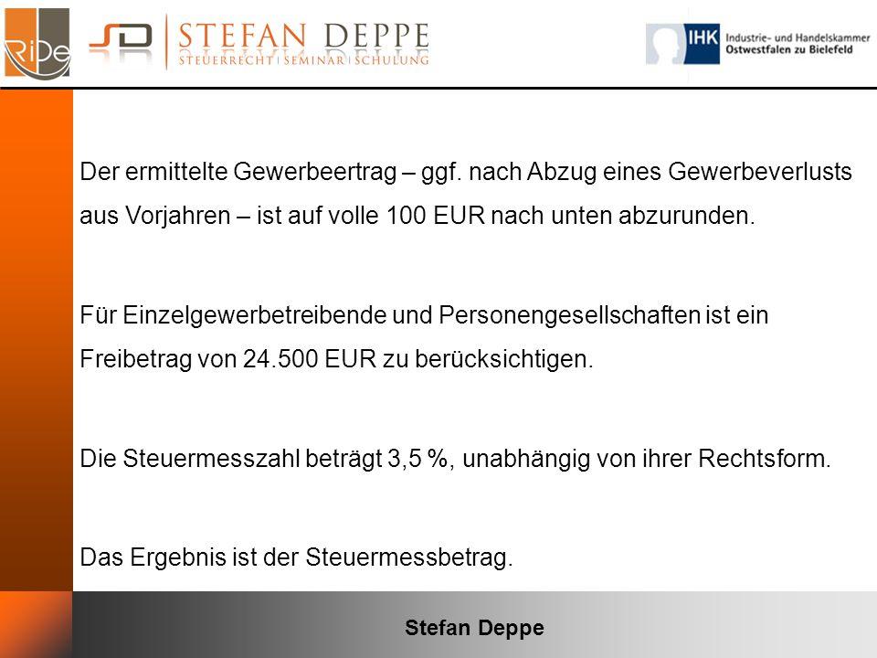 Stefan Deppe Der ermittelte Gewerbeertrag – ggf. nach Abzug eines Gewerbeverlusts aus Vorjahren – ist auf volle 100 EUR nach unten abzurunden. Für Ein