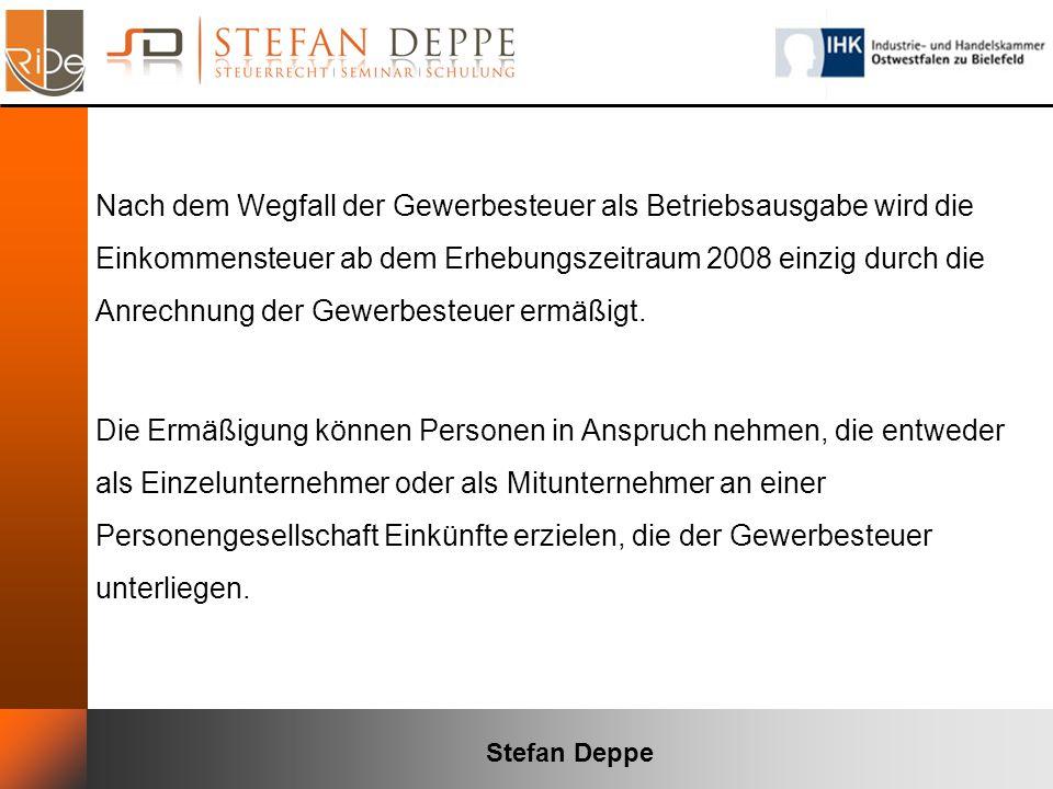 Stefan Deppe Nach dem Wegfall der Gewerbesteuer als Betriebsausgabe wird die Einkommensteuer ab dem Erhebungszeitraum 2008 einzig durch die Anrechnung