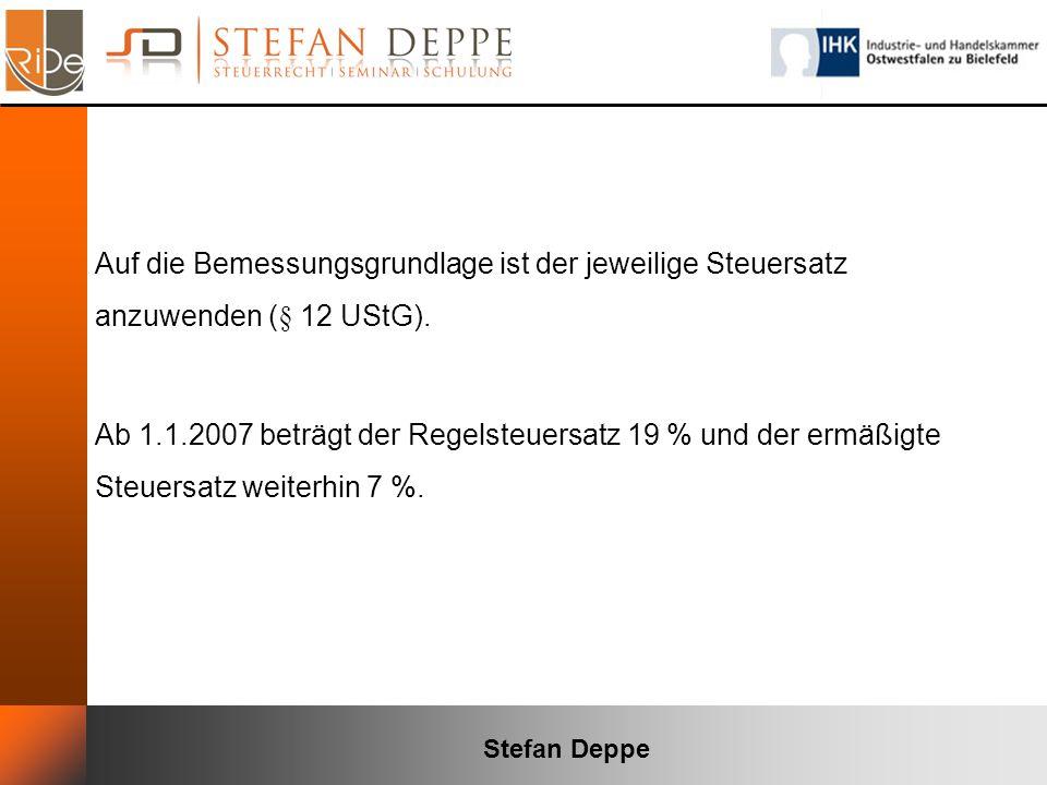 Stefan Deppe Auf die Bemessungsgrundlage ist der jeweilige Steuersatz anzuwenden (§ 12 UStG). Ab 1.1.2007 beträgt der Regelsteuersatz 19 % und der erm
