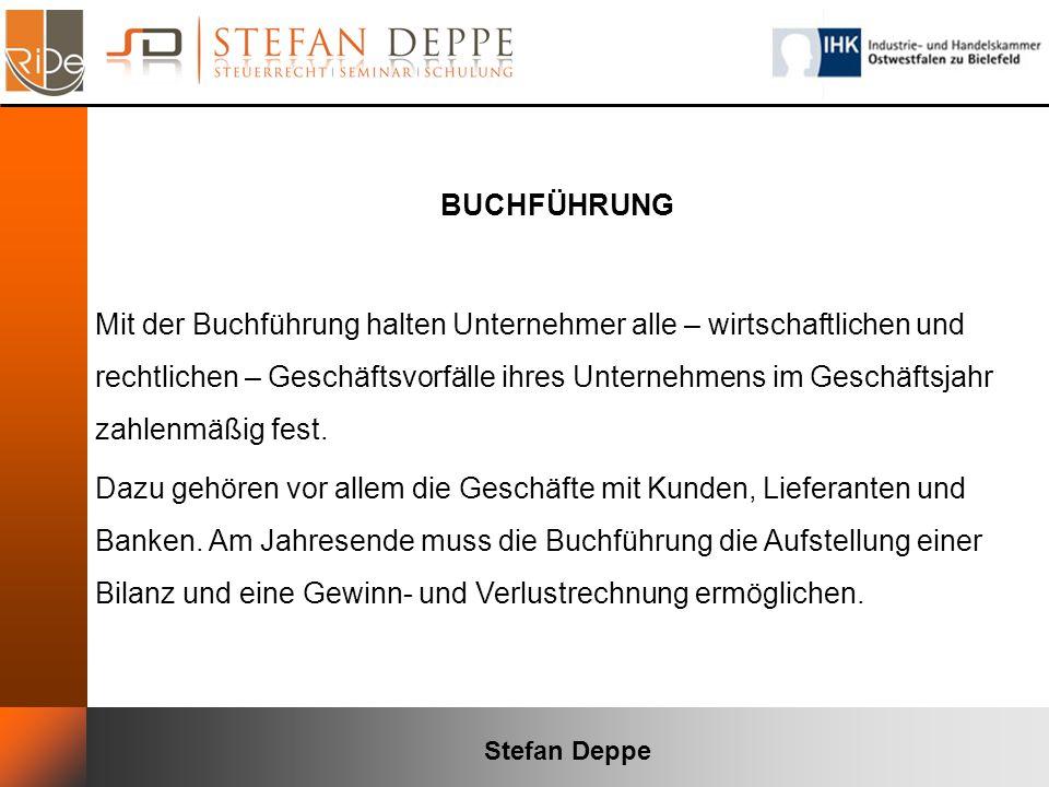 Stefan Deppe BUCHFÜHRUNG Mit der Buchführung halten Unternehmer alle – wirtschaftlichen und rechtlichen – Geschäftsvorfälle ihres Unternehmens im Gesc