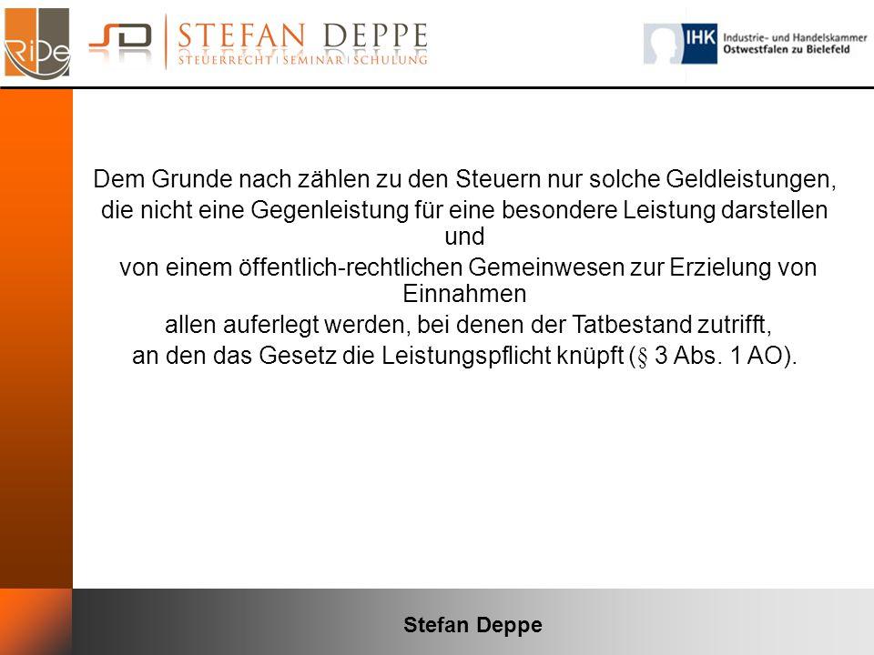 Stefan Deppe Dem Grunde nach zählen zu den Steuern nur solche Geldleistungen, die nicht eine Gegenleistung für eine besondere Leistung darstellen und