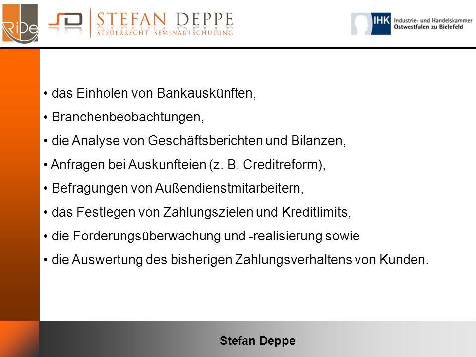 Stefan Deppe das Einholen von Bankauskünften, Branchenbeobachtungen, die Analyse von Geschäftsberichten und Bilanzen, Anfragen bei Auskunfteien (z. B.