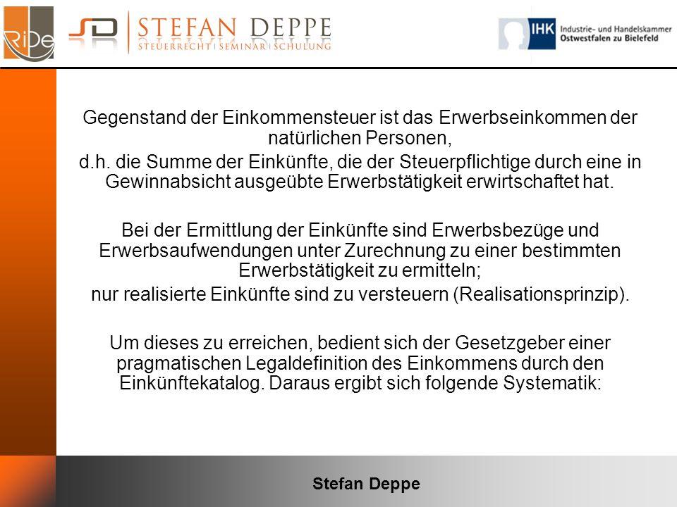 Stefan Deppe Gegenstand der Einkommensteuer ist das Erwerbseinkommen der natürlichen Personen, d.h. die Summe der Einkünfte, die der Steuerpflichtige