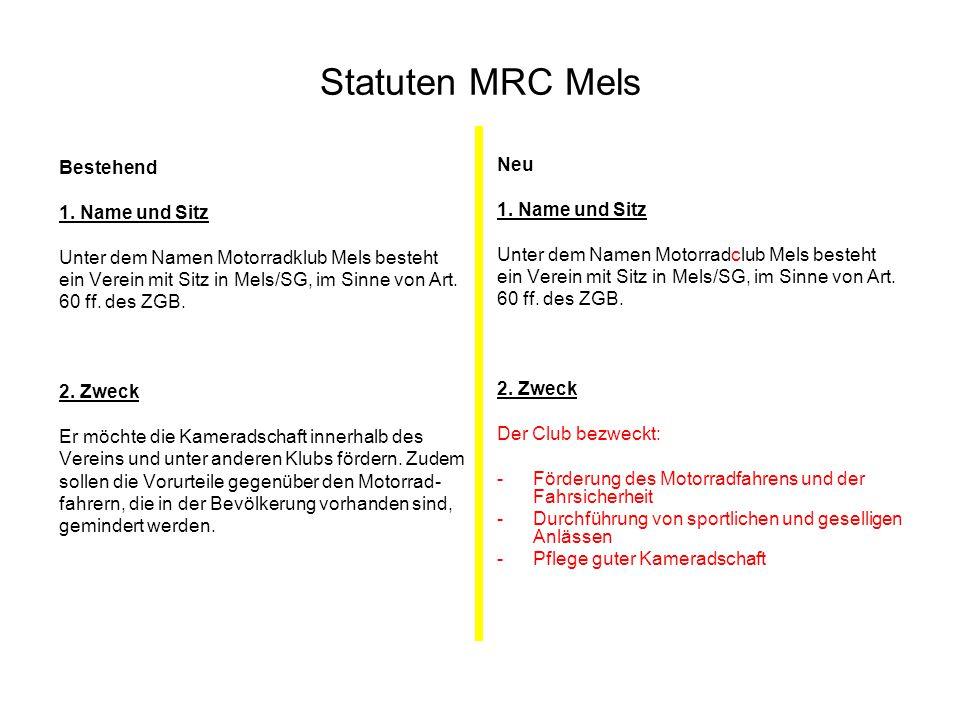 Statuten MRC Mels Bestehend 1. Name und Sitz Unter dem Namen Motorradklub Mels besteht ein Verein mit Sitz in Mels/SG, im Sinne von Art. 60 ff. des ZG