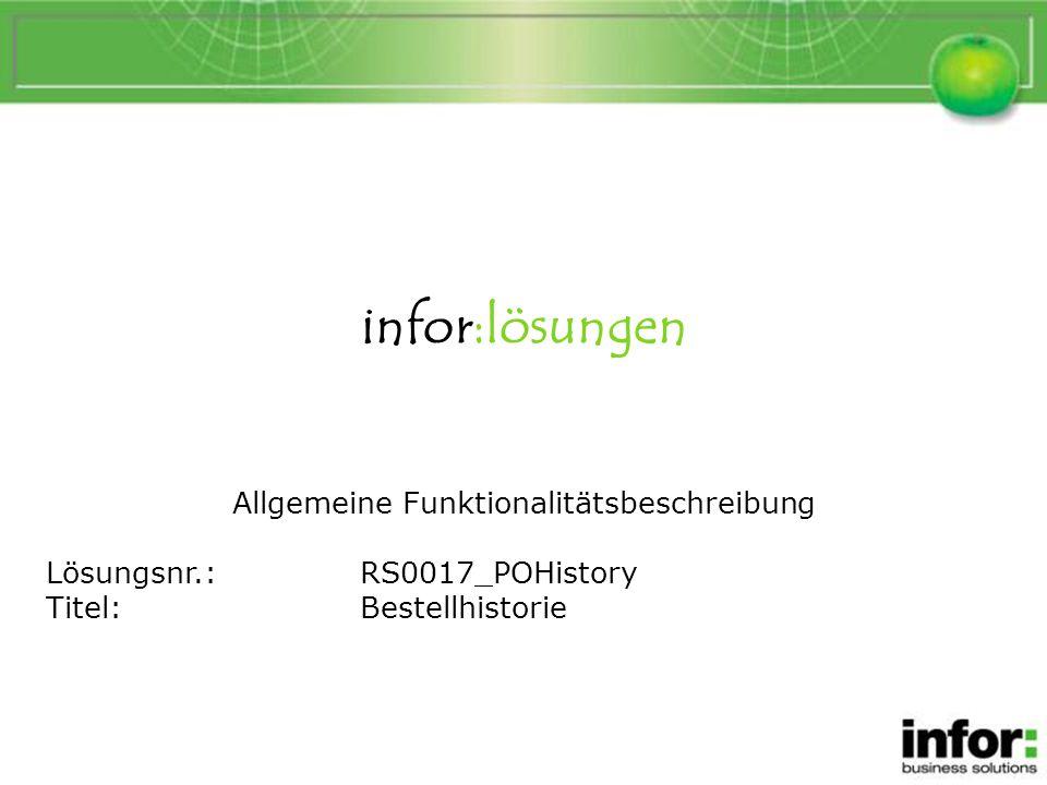 infor:lösungen Allgemeine Funktionalitätsbeschreibung Lösungsnr.:RS0017_POHistory Titel:Bestellhistorie Bestellhistorie