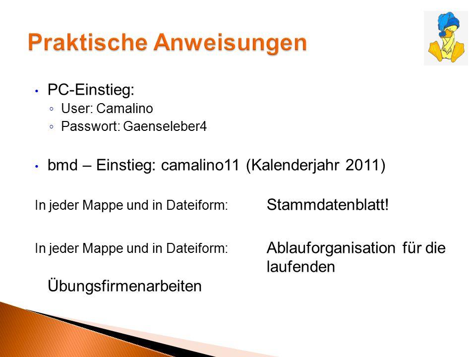 PC-Einstieg: ◦ User: Camalino ◦ Passwort: Gaenseleber4 bmd – Einstieg: camalino11 (Kalenderjahr 2011) In jeder Mappe und in Dateiform: Stammdatenblatt