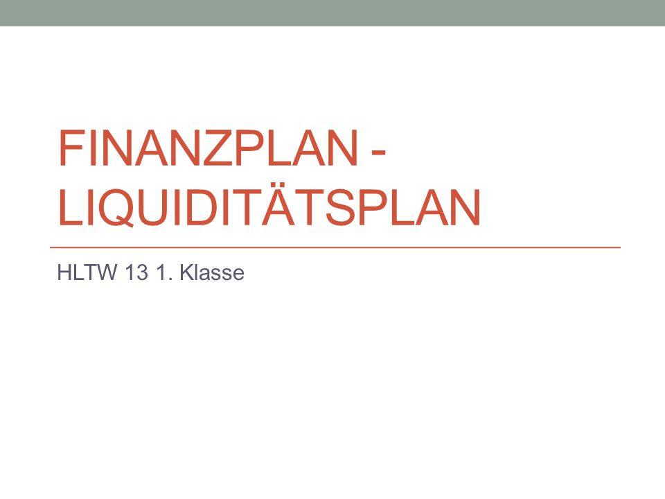 FINANZPLAN - LIQUIDITÄTSPLAN HLTW 13 1. Klasse