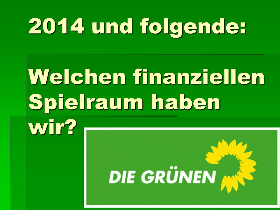 2014 und folgende: Welchen finanziellen Spielraum haben wir