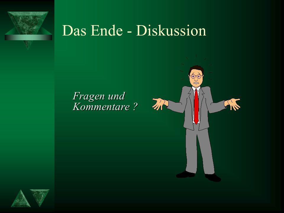 Das Ende - Diskussion Fragen und Kommentare ? Fragen und Kommentare ?