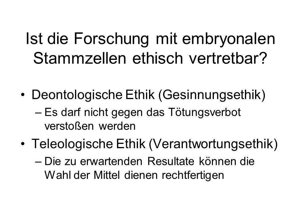 Teleologische Ethik Einschätzung des Ziels Einschätzung der Mittel –Schutzwürdigkeit des Embryos –Alternativen zur Forschung mit embryonalen Stammzellen