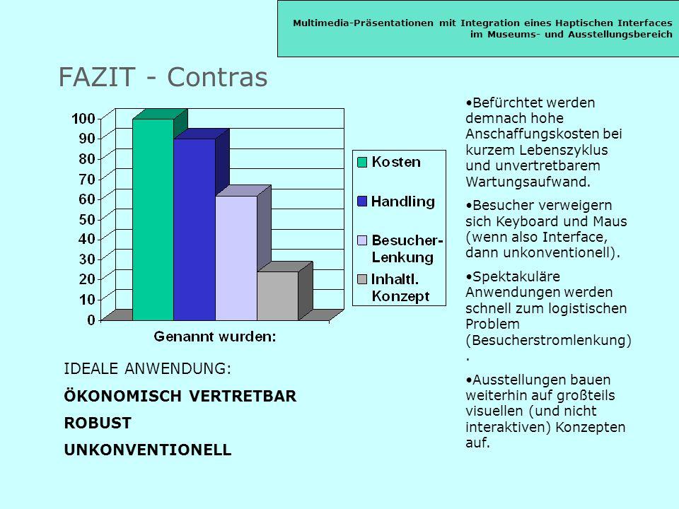 FAZIT - Contras Befürchtet werden demnach hohe Anschaffungskosten bei kurzem Lebenszyklus und unvertretbarem Wartungsaufwand.