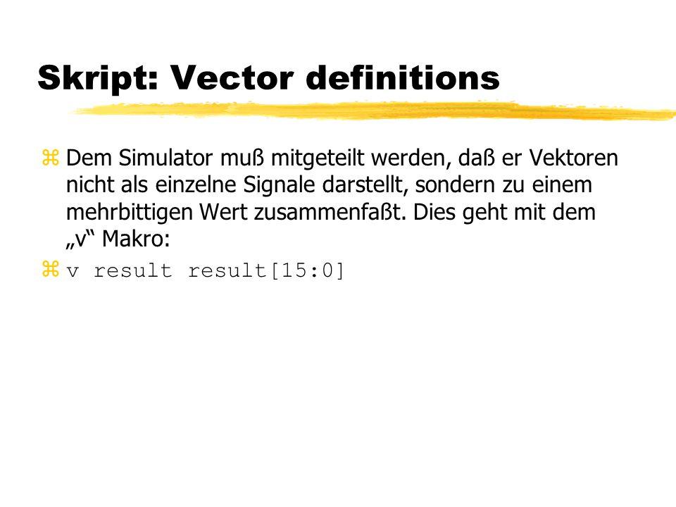 Skript: Vector definitions zDem Simulator muß mitgeteilt werden, daß er Vektoren nicht als einzelne Signale darstellt, sondern zu einem mehrbittigen Wert zusammenfaßt.