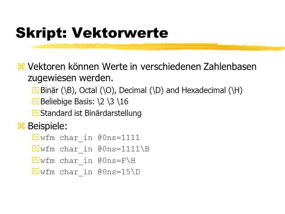 Skript: Vektorwerte zVektoren können Werte in verschiedenen Zahlenbasen zugewiesen werden.