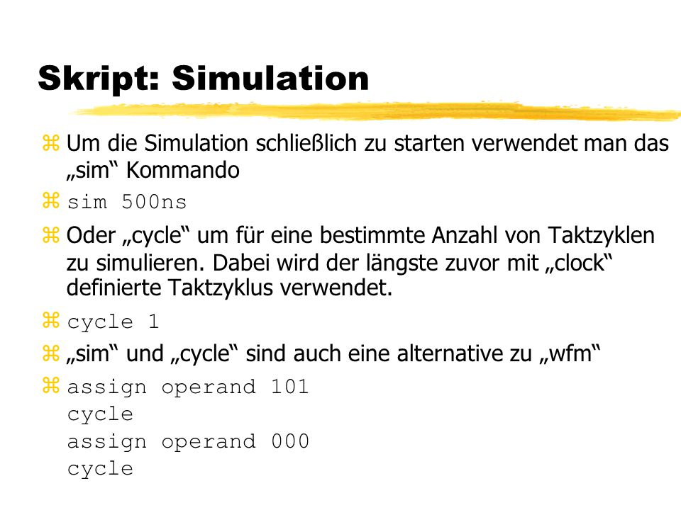 """Skript: Simulation zUm die Simulation schließlich zu starten verwendet man das """"sim Kommando zsim 500ns  Oder """"cycle um für eine bestimmte Anzahl von Taktzyklen zu simulieren."""