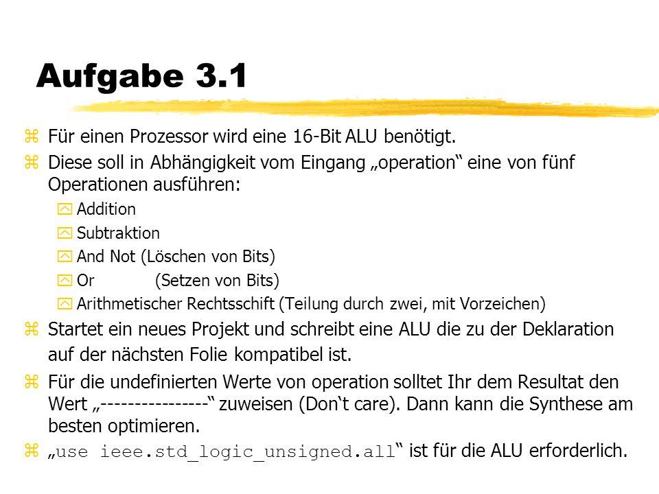 Aufgabe 3.1 zFür einen Prozessor wird eine 16-Bit ALU benötigt.