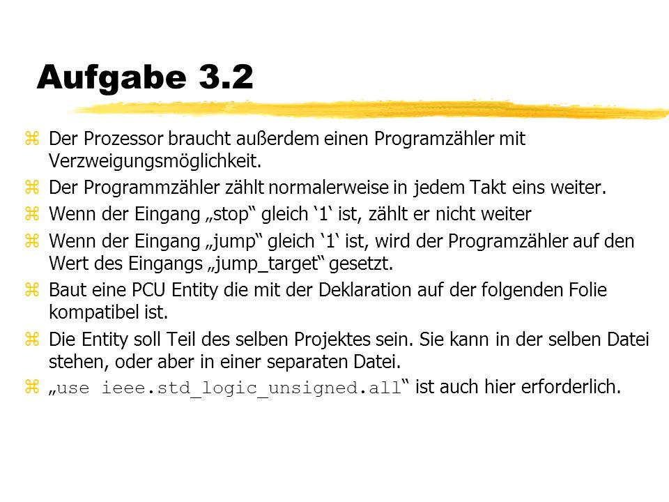 Aufgabe 3.2 zDer Prozessor braucht außerdem einen Programzähler mit Verzweigungsmöglichkeit.