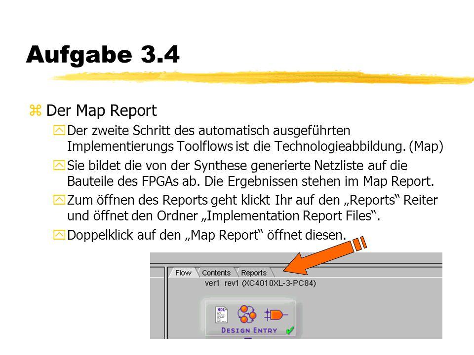 Aufgabe 3.4 zDer Map Report yDer zweite Schritt des automatisch ausgeführten Implementierungs Toolflows ist die Technologieabbildung.