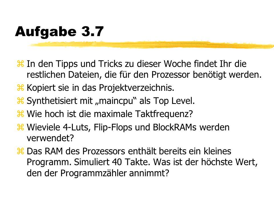Aufgabe 3.7 zIn den Tipps und Tricks zu dieser Woche findet Ihr die restlichen Dateien, die für den Prozessor benötigt werden.
